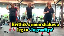 Hrithik's mom shakes a leg to 'Jugraafiya'