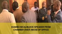 Kiambu MCAs block speaker from chamber over abuse of office