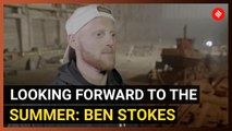 Looking forward to the summer: Ben Stokes