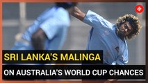 Sri Lanka's Malinga on Australia's World Cup chances