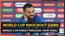 World Cup knockout game brings a different pressure: Virat Kohli