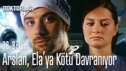 Arslan, Ela'ya kötü davranıyor - Doktorlar 28. Bölüm