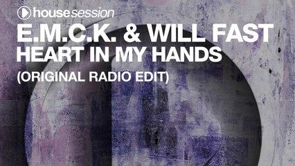 E.M.C.K. & Will Fast - Heart In My Hands (Original Radio Edit)