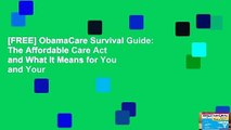[FREE] ObamaCare Survival Guide: The Affordable Care Act and What It Means for You and Your