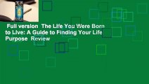 Full version  The Life You Were Born to Live: A Guide to Finding Your Life Purpose  Review