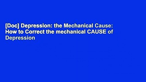 [Doc] Depression: the Mechanical Cause: How to Correct the mechanical CAUSE of Depression