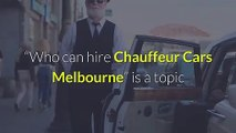 """Can """"You"""" Hire Chauffeur Cars Melbourne Or Only VIPs can?"""