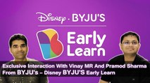 BYJU's – Disney BYJU'S Early Learn - Exclusive Interaction With Vinay MR And Pramod Sharma