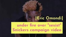 Eric Omondi under fire over 'sexist' Snickers campaign video