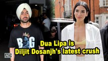 Dua Lipa is Diljit Dosanjh's latest crush