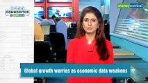 Commodities@Moneycontrol |Global growth worries as economic data weakens