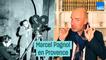 Si vous passez par la Provence, souvenez-vous de Marcel Pagnol