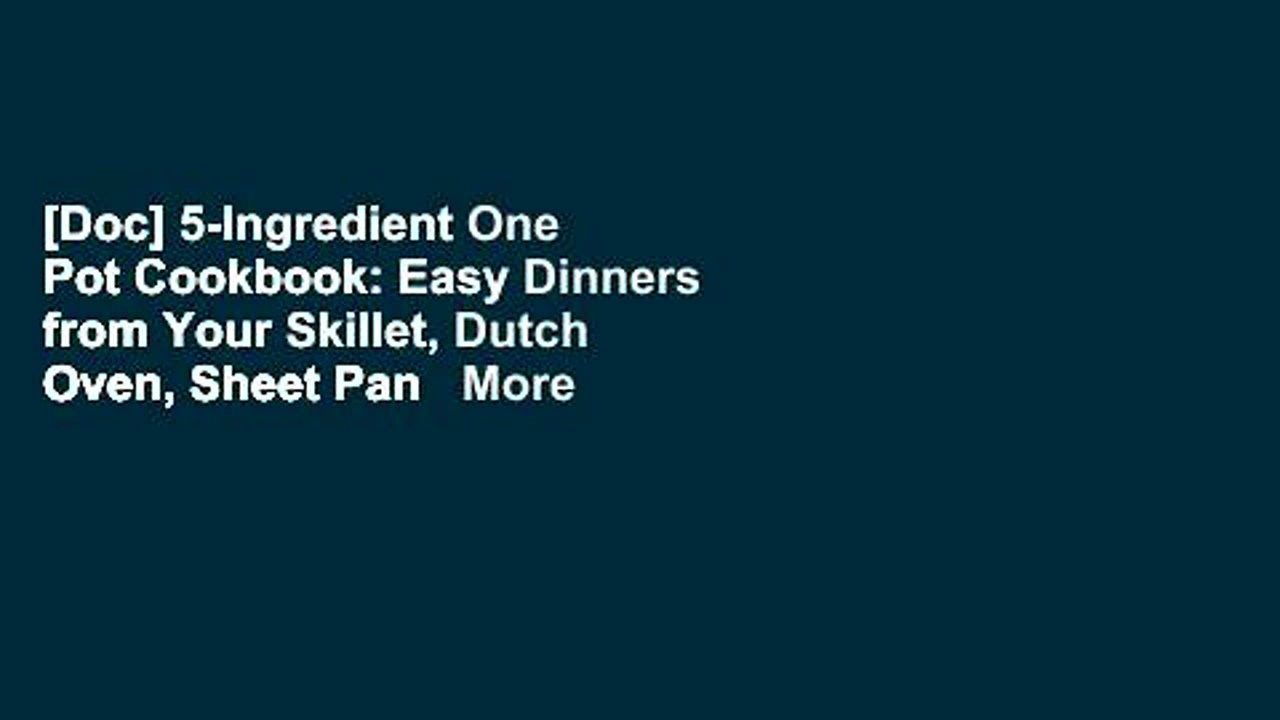 [Doc] 5-Ingredient One Pot Cookbook: Easy Dinners from Your Skillet, Dutch Oven, Sheet Pan   More