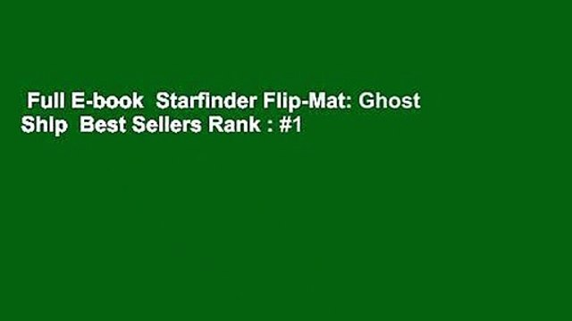 Full E-book  Starfinder Flip-Mat: Ghost Ship  Best Sellers Rank : #1