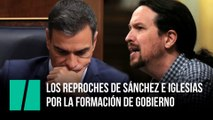 Los reproches de Pedro Sánchez y Pablo Iglesias por la formación de Gobierno