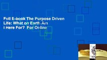 Full E-book The Purpose Driven Life: What on Earth Am I Here For?  For Online