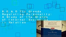 R.E.A.D The Glands Regulating Personality: A Study of the Glands of Internal Secretion in Relation