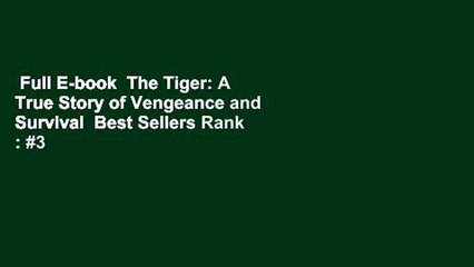 Full E-book  The Tiger: A True Story of Vengeance and Survival  Best Sellers Rank : #3
