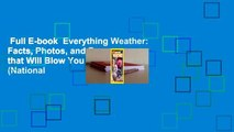 Full E-book  Everything Weather: Facts, Photos, and Fun that Will Blow You Away (National