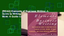 [READ] Elements of Business Writing: A Guide to Writing Clear, Concise Letters, Mem: A Guide to