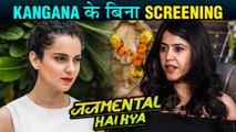 Kangana Ranaut AVOIDS Attending Judgementall Hai Kya 2nd Screening