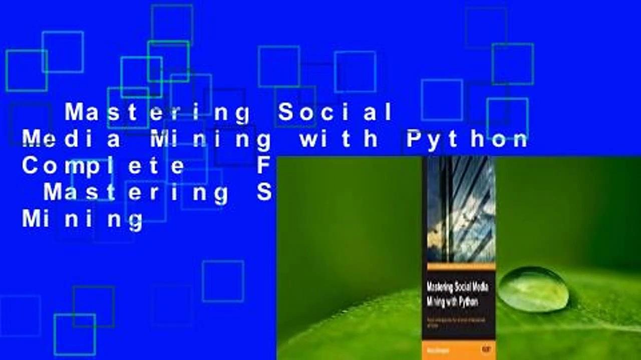 Mastering Social Media Mining with Python Complete   Full version  Mastering Social Media Mining