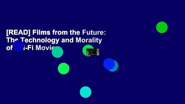 [READ] Films from the Future: The Technology and Morality of Sci-Fi Movies
