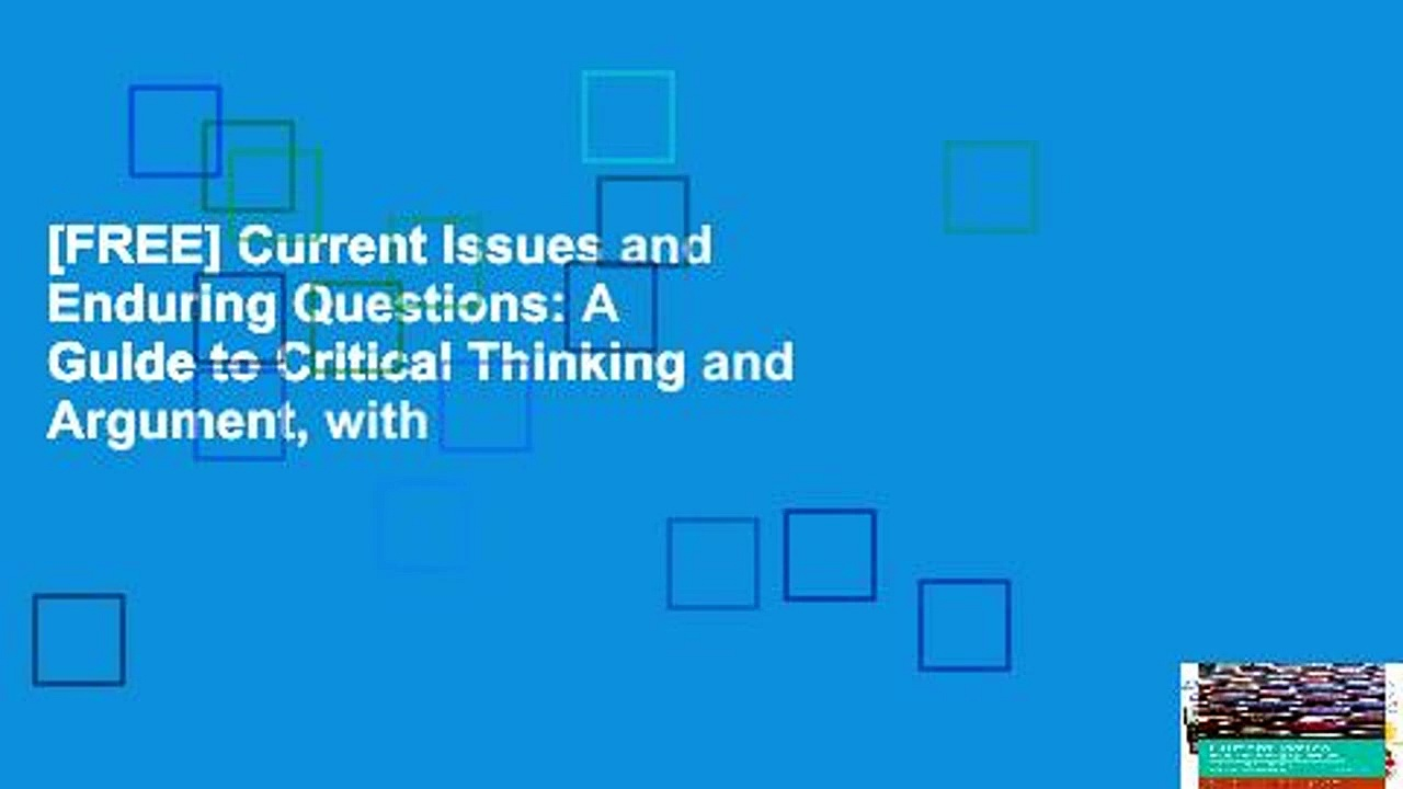 [FREE] Current Issues and Enduring Questions: A Guide to Critical Thinking and Argument, with