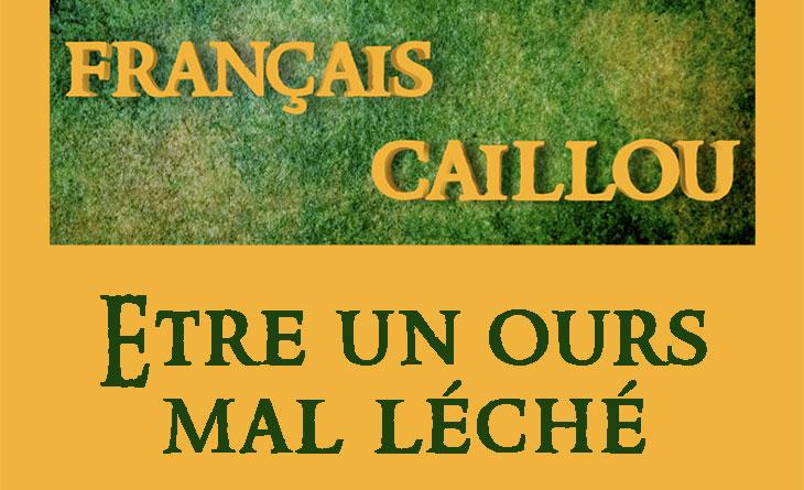 Français caillou / Définition du jour : Être un ours  mal léché