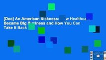 [Doc] An American Sickness: How Healthcare Became Big Business and How You Can Take It Back