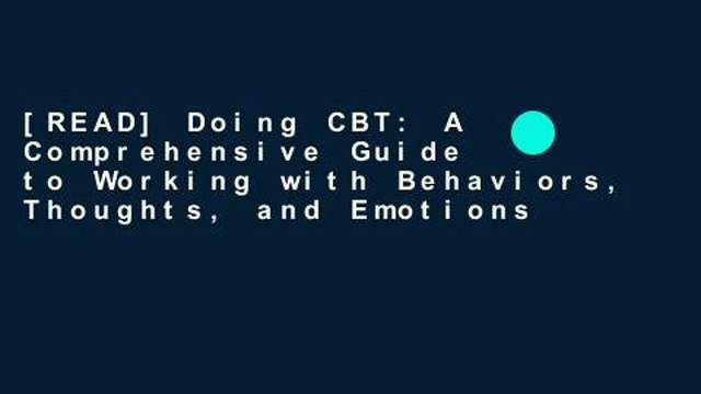 [READ] Doing CBT: A Comprehensive Guide to Working with Behaviors, Thoughts, and Emotions