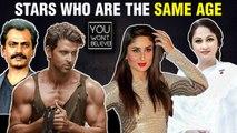 Hrithik - Nawazuddin, Kareena - Gracy | Bollywood Stars Who SHARE The Same Age