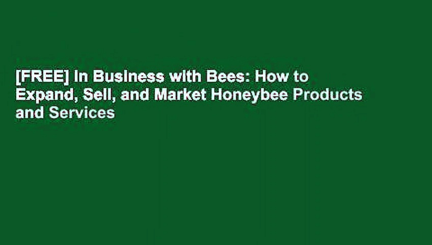 [FREE] In Business with Bees: How to Expand, Sell, and Market Honeybee Products and Services