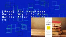 [Read] The Happiness Curve: Why Life Gets Better After 50  For Full