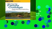[Read] Saving the Family Cottage: A Guide to Succession Planning for Your Cottage, Cabin, Camp or