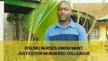 Kisumu nurses union want justice for murdered colleague