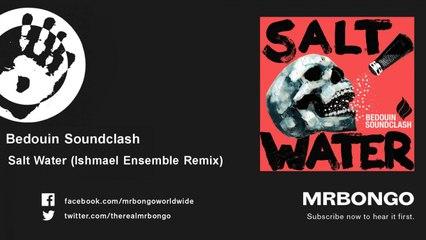 Bedouin Soundclash - Salt Water - Ishmael Ensemble Remix