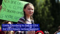 Greta Thunberg to Sail to USA for UN Climate Action Summit