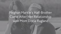 Meghan Markle's Half-Brother Came After Her Relationship with Mom Doria Ragland