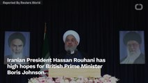 Iranian President Hopes British Prime Minister Boris Johnson Can Improve Relations