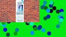 [Read] Sleep Smarter: 21 Essential Strategies to Sleep Your Way to A Better Body, Better Health,