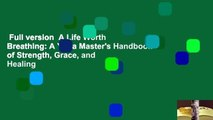 Full version  A Life Worth Breathing: A Yoga Master's Handbook of Strength, Grace, and Healing