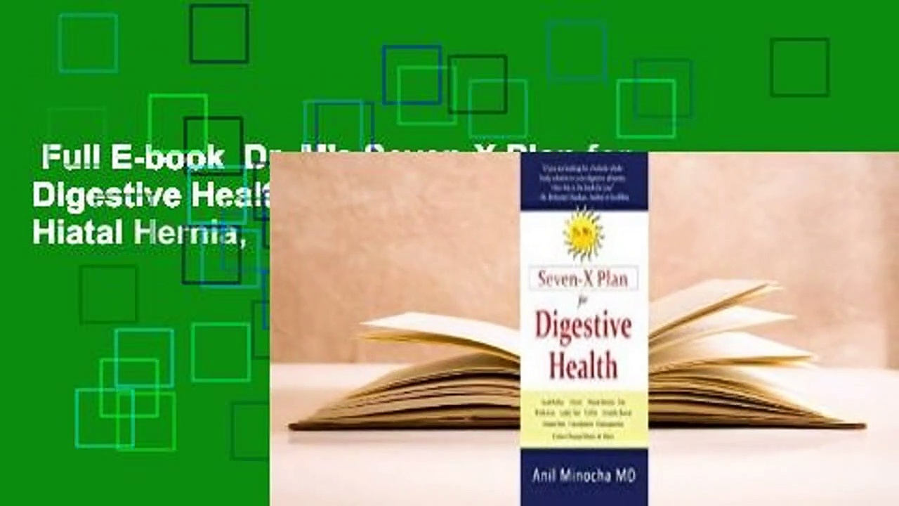 Full E-book  Dr. M's Seven-X Plan for Digestive Health: Acid Reflux, Ulcers, Hiatal Hernia,