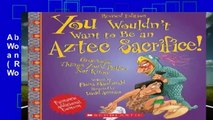 About For Books  You Wouldn t Want to Be an Aztec Sacrifice (Revised Edition) (You Wouldn t Want