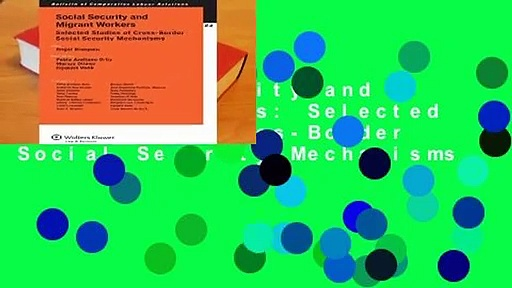 Social Security and Migrant Workers: Selected Studies of Cross-Border Social Security Mechanisms
