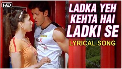 Ladka Yeh Kehta Hai Ladki Se | Lyrics | Hrithik Roshan, Kareena Kapoor | Main Prem Ki Diwani Hoon