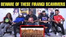Noticed those videos on YouTube where 'Firangis' react on Indian things? Congrats! You got scammed