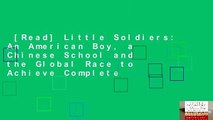 [Read] Little Soldiers: An American Boy, a Chinese School and the Global Race to Achieve Complete