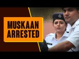 Muskaan to get arrested by police in Muskaan