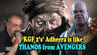 Sanjay REVEALS,'KGF 2's' Adheera is like THANOS from AVENGERS